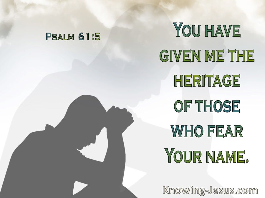 Psalm 61:5  For Psalm 61:5 God Has Heard My Vows (sage)