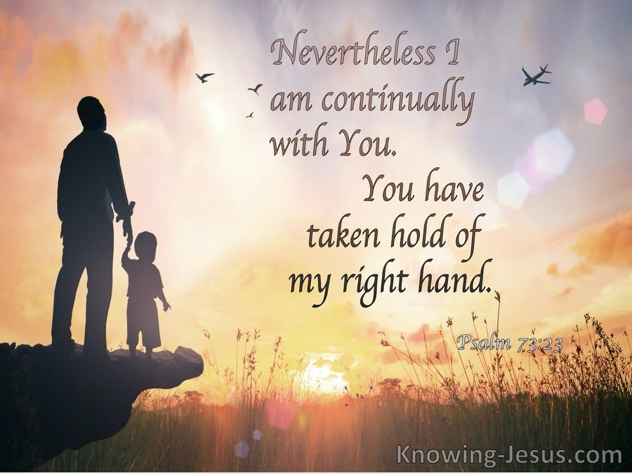 Psalm 73:23 Nevertheless I Am Continually With You (gray)