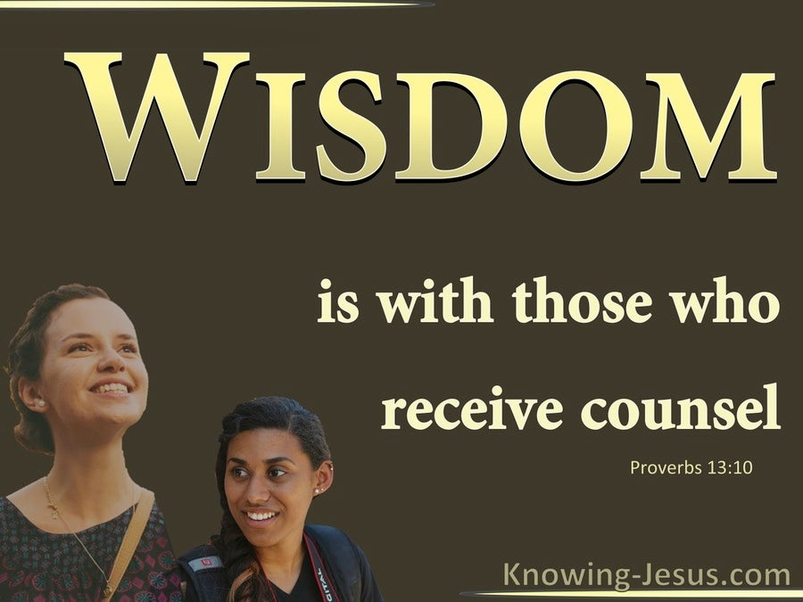 Proverbs 13:10 Wisdom Is With Those Who Receive Counsel (brown)