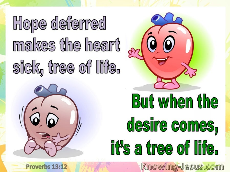 Proverbs 13:12 Hope Deferred Makes The Heart Sick But When Desire Comes it's a Tree Of Life (green)