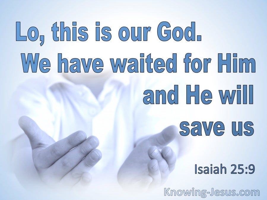 Isaiah 25:9 This Is Our God We Have Waited For Him And He WIll Save Us (blue)