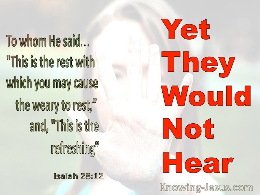 Isaiah 28:12 Yet They Would Not Hear (red)