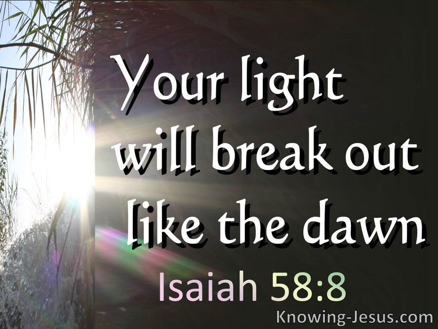 Isaiah 58:8 Your Light Will Break Out And Your Righteousness (white)