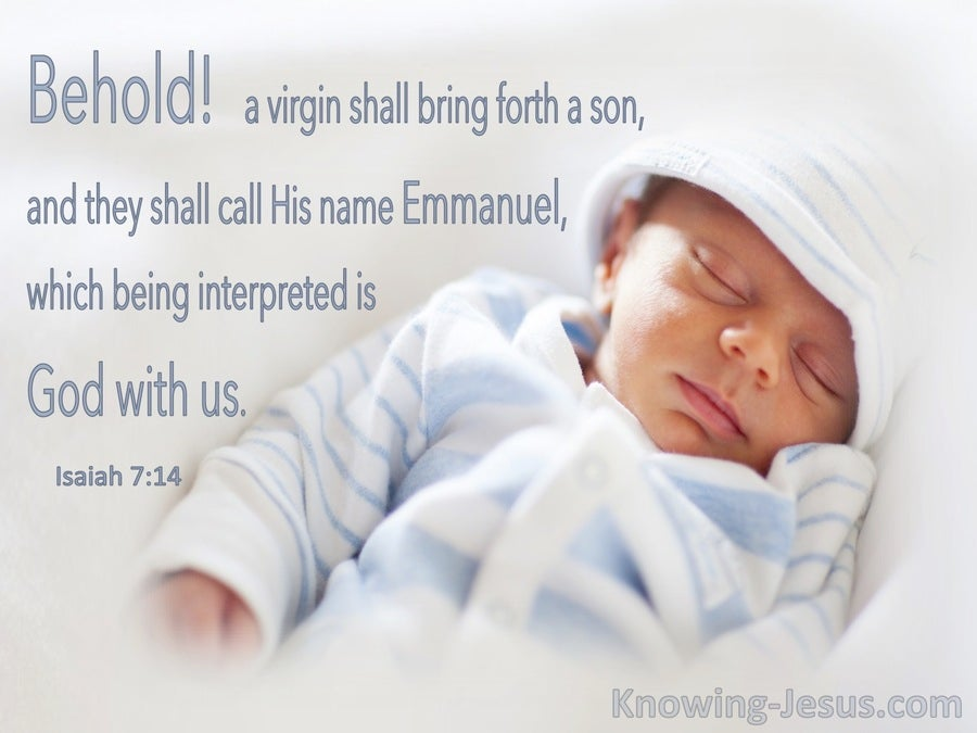 Isaiah 7:14 Behold A Virgin Shall Conceive And Bear A Son, Emmanuel (utmost)12:25