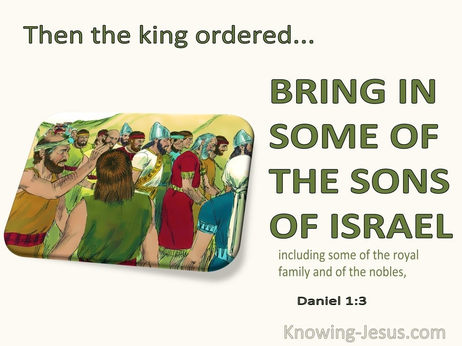 Daniel 1:3 The King Ordered Some Of The Royal Family And Of The Nobles To Be Brought (green)