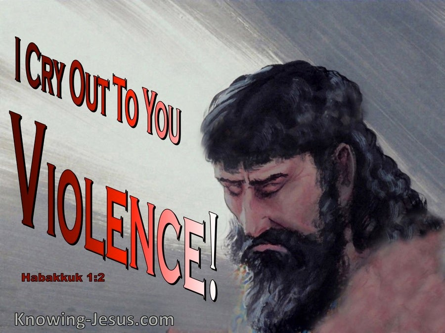 Habakkuk 1:2 I Cry Our To You Violance (red)