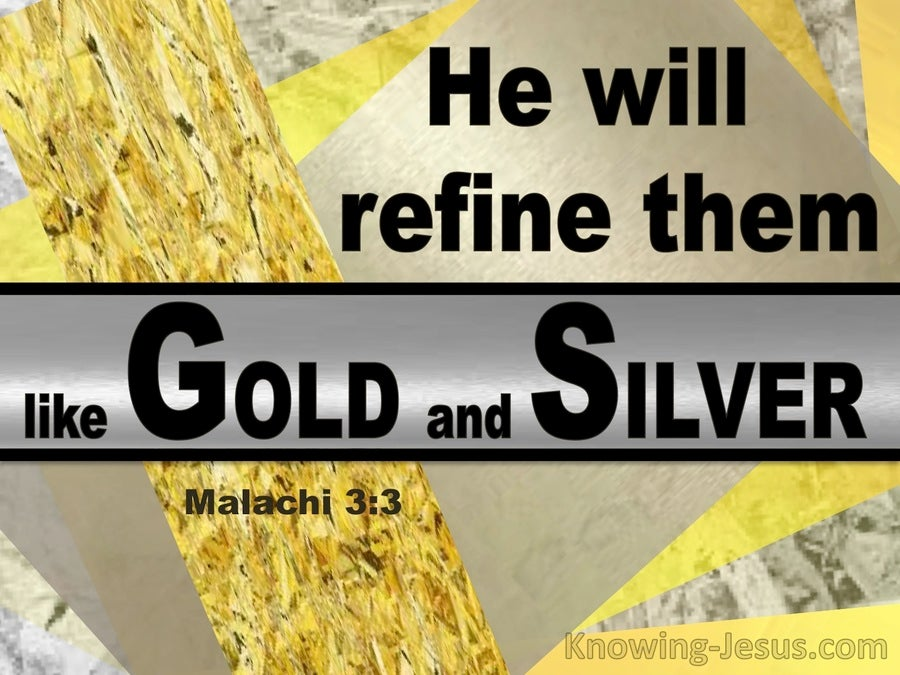 Malachi 3:3 He Will Purify Them Like God And Silver (gold)