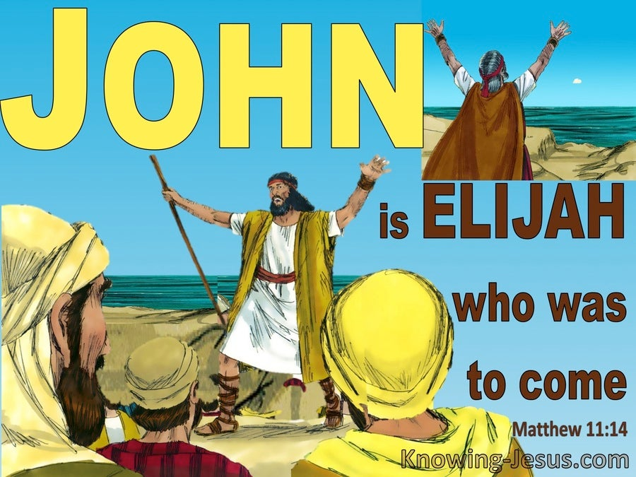 Matthew 11:14  John Is Elijah Who Is To Come (yellow)