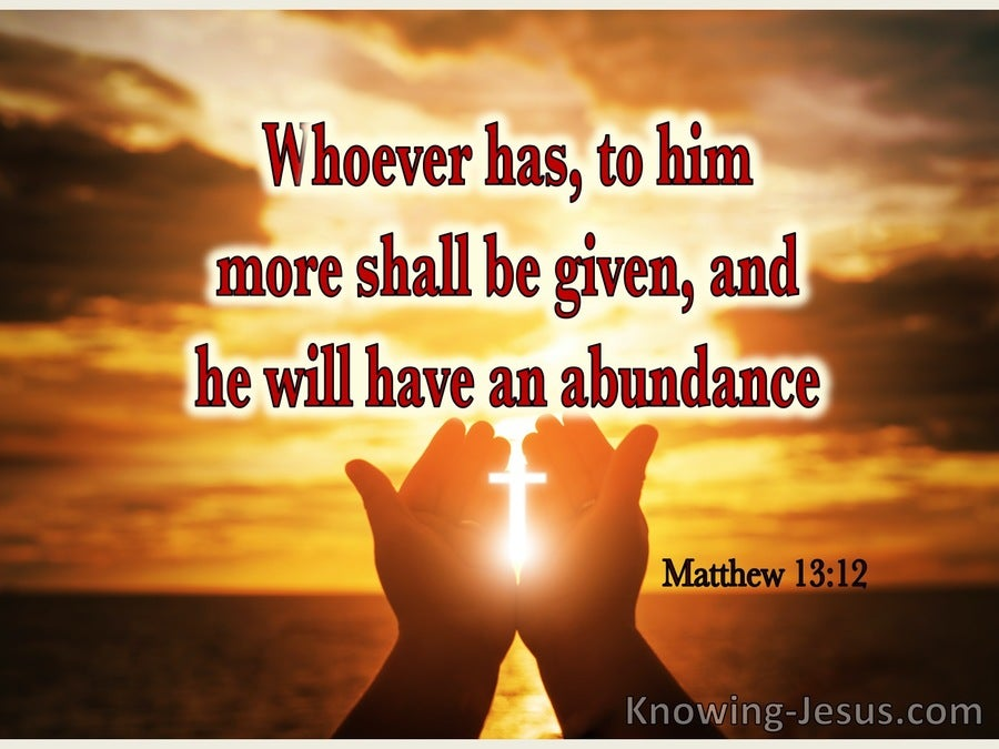 Matthew 13:12  To Him Who Has More Shall Be Given (brown)