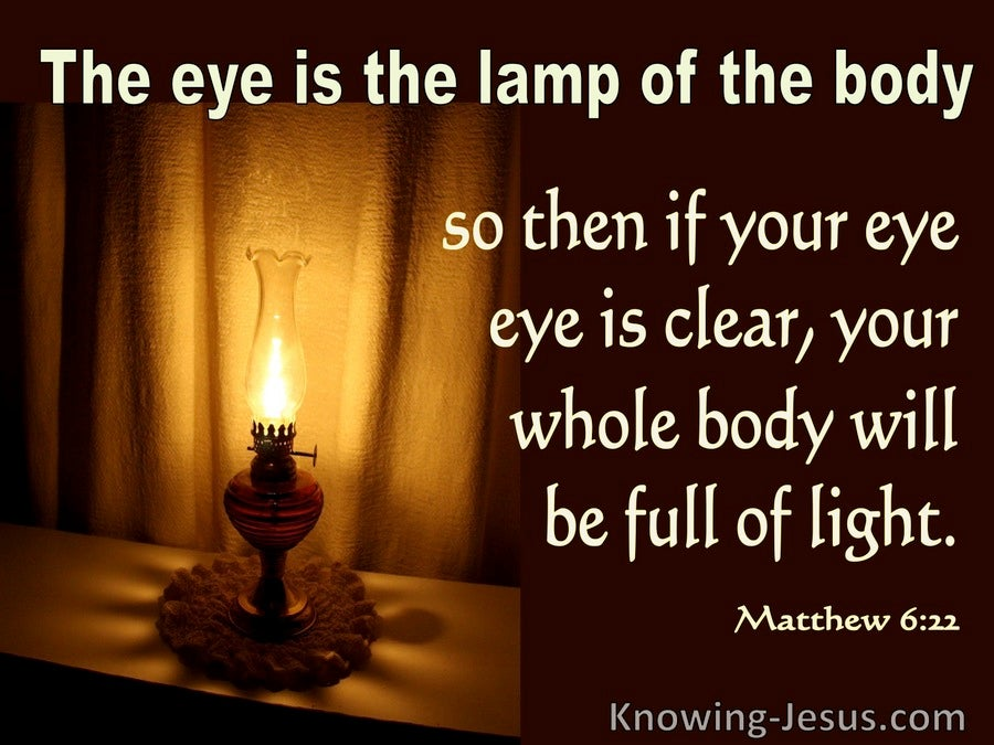 6:22 The Eye Is The Lamp Of The Body (brown)