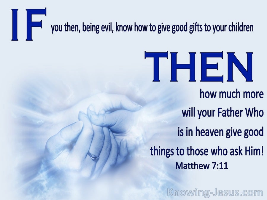 Matthew 7:11 How Much More Will Your Father Give Good Things To Those Who Ask Him (blue)