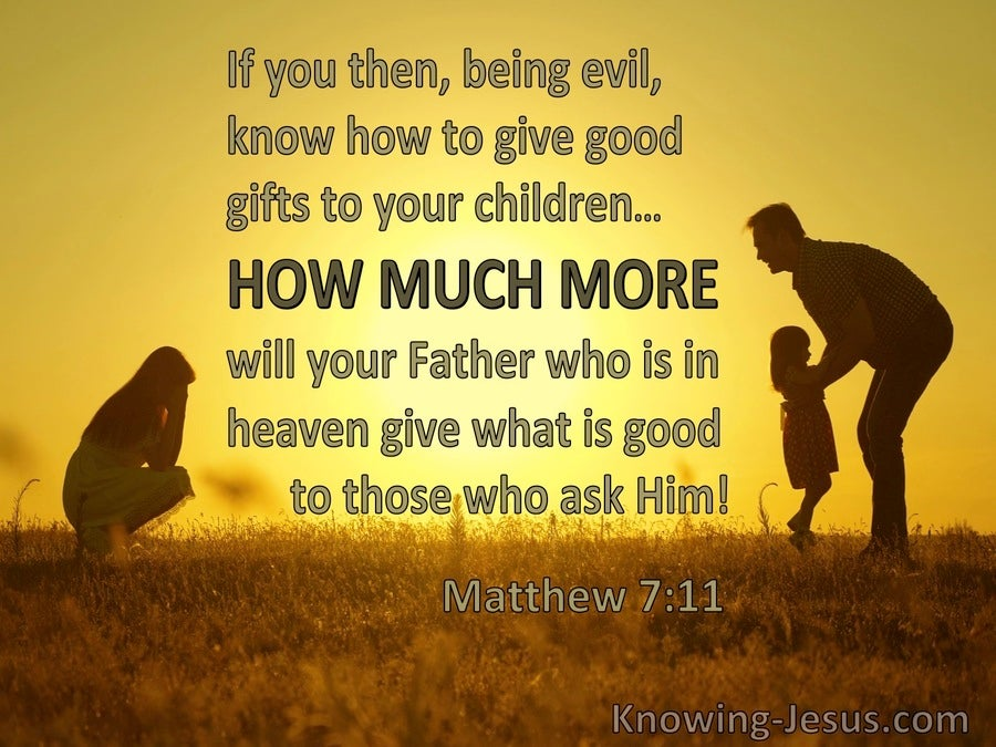Matthew 7:11 How Much More Will Your Father Give Good Things To Those Who Ask Him (yellow)