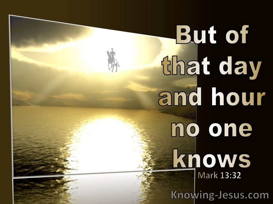Mark 13:32 But Of The Day And The Hour No One Knows (black)