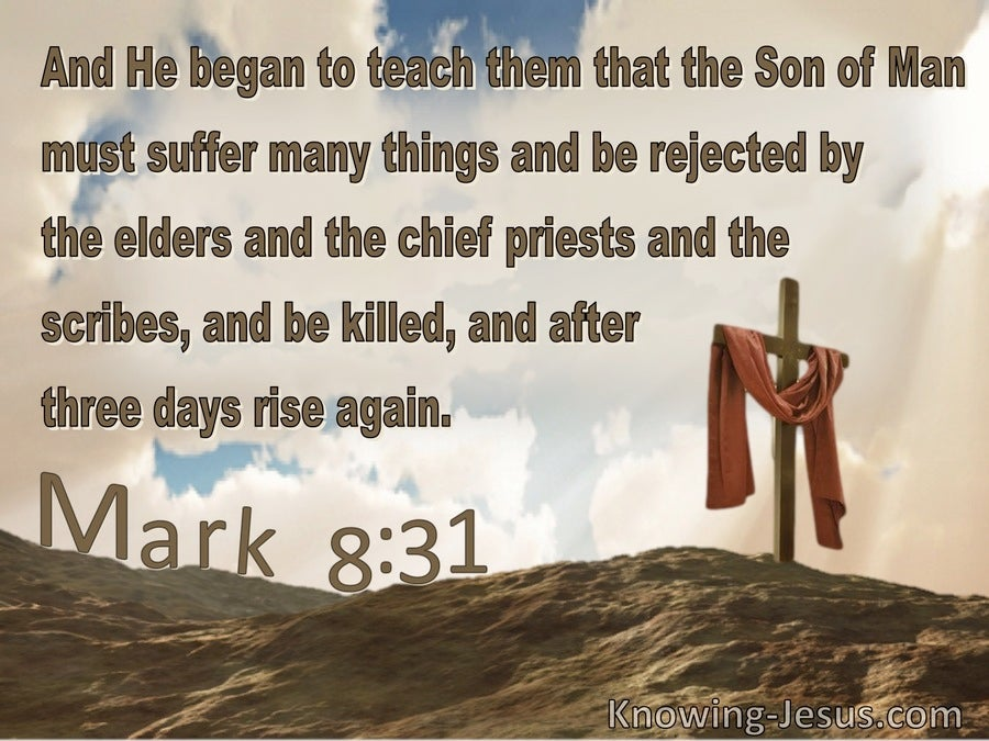 Mark 8:31The Son Of Must Be Rejected And Killed (brown)