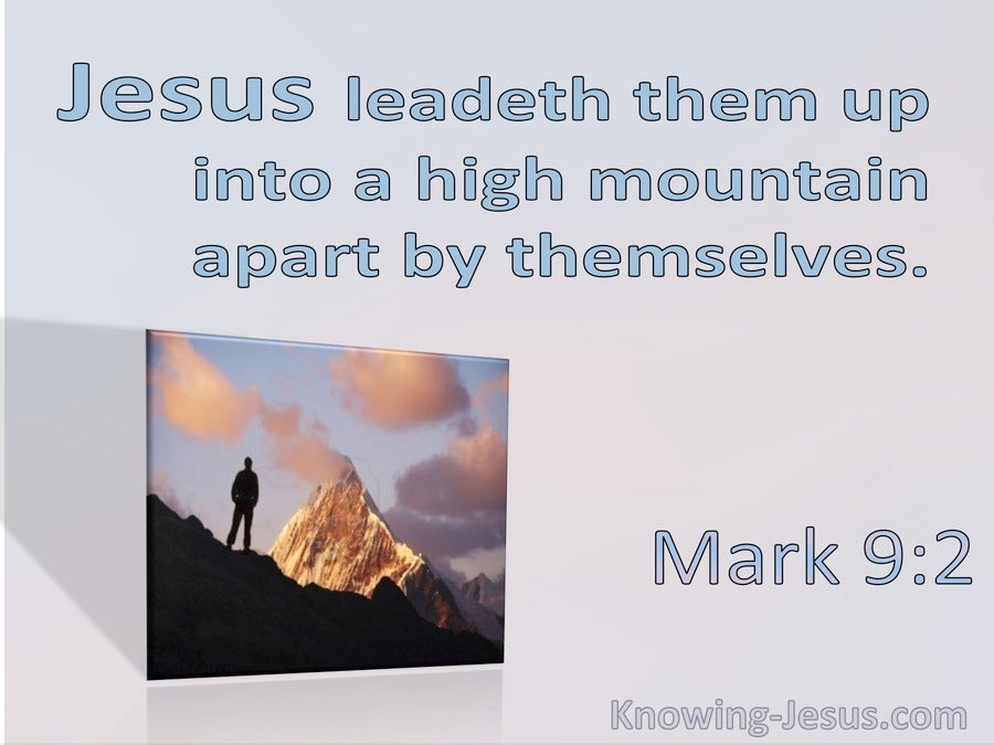 Mark 9:2 He Leads Them Up Into A Mountain Apart By Themselves (utmost)10:01