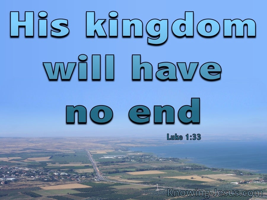 Luke 1:33 His Kingdom Will Have No End (blue)