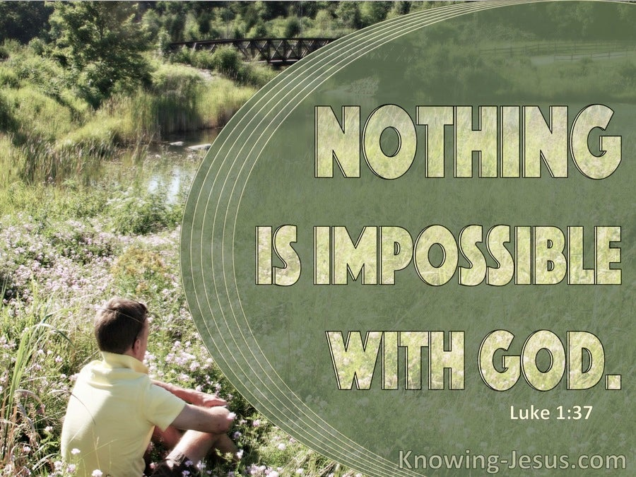 Luke 1:37 Nothing Is Impossible With God (sage)