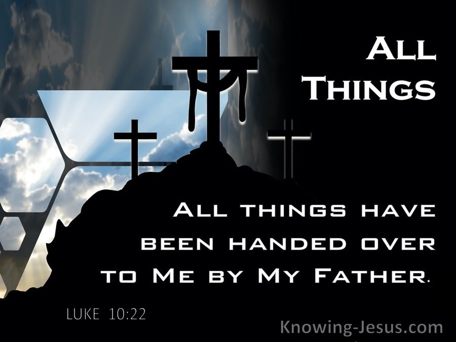 Luke 10:22 All Things Have Been Handed Over To Me By My Father (gray)