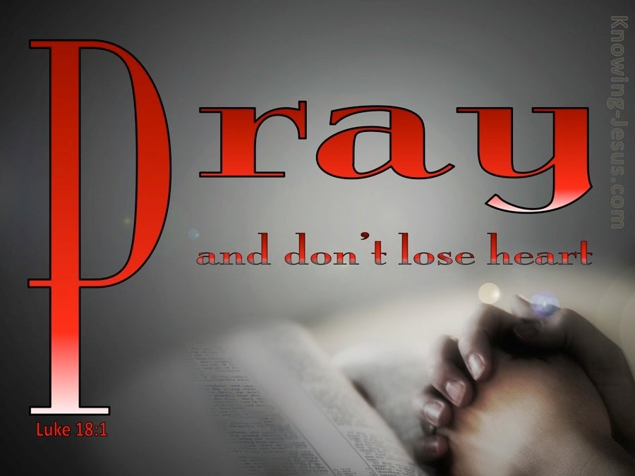 Luke 18:1 Pray And Do Not Lose Heart (red)