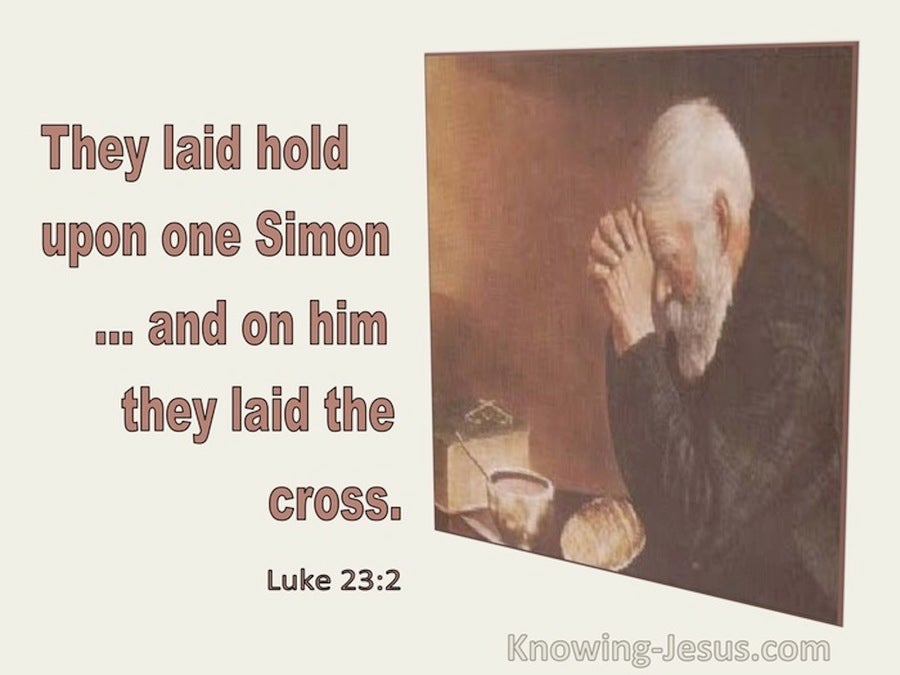 Luke 23:2 They Laid Hold Upon One Simon And On Him Laid The Cross (utmost)01:11