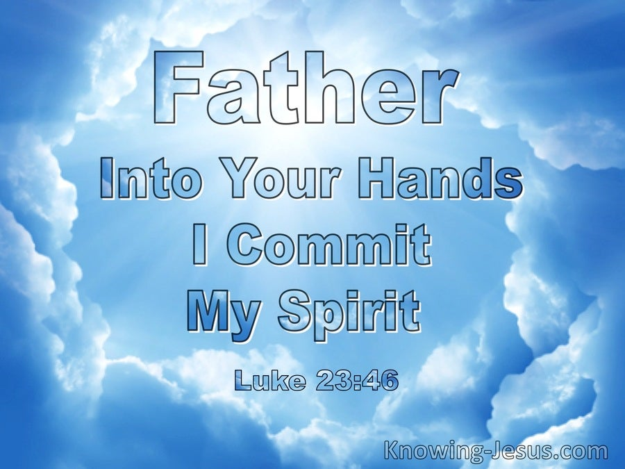 Luke 23:46 Father, Into Your Hands I Commit My Spirit (windows)06:11