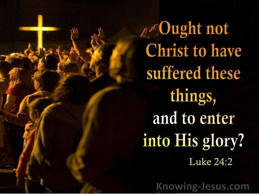 Luke 24:2 Ought Not Christ To Have Suffered These Things (utmost)04:08