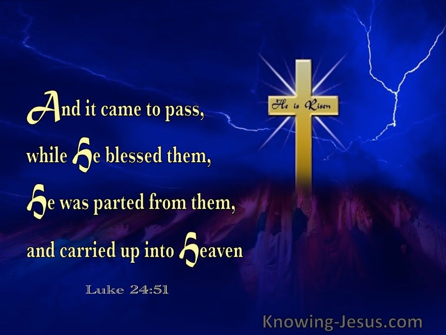 Luke 24:51 He Blessed Them And Was Parted From Them And Carried Up Into Heaven (utmost)05:17