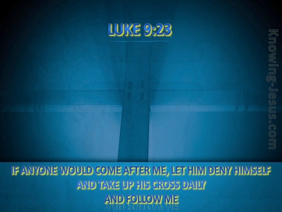 Luke 9:23 Deny Yourself And Take Up Your Cross (blue)