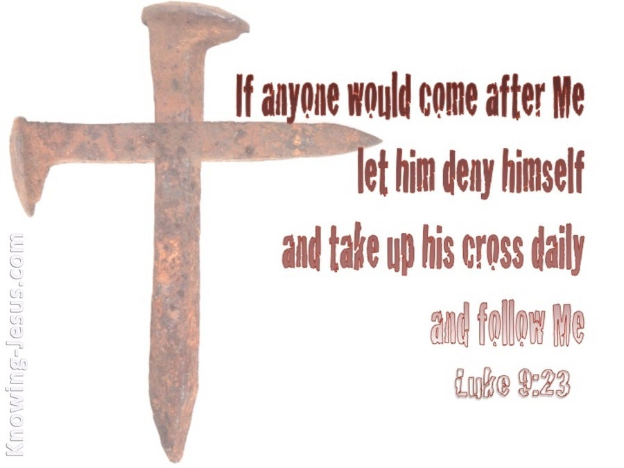 Luke 9:23 Deny Yourself And Take Up Your Cross (white)