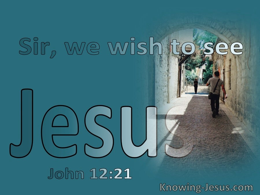 John 12:21 We Wish To See Jesus (aqua)