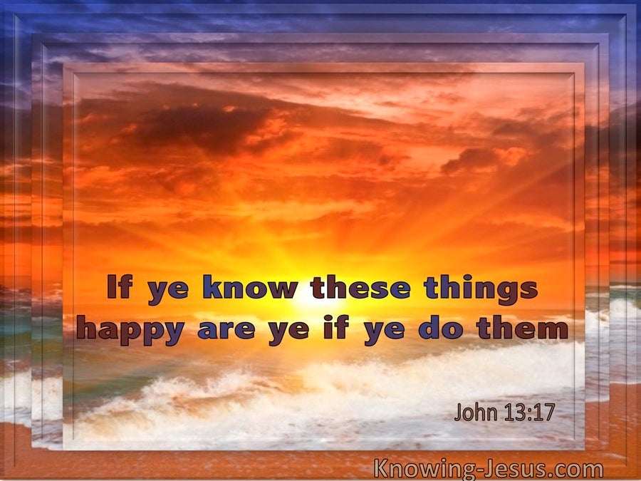 John 13:17 In You Know These Things Happy Are Ye If Ye Do Them (utmost)06:08