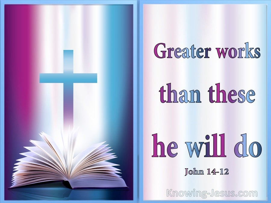 John 14:12 Greater Words Then These He Will Do (blue)