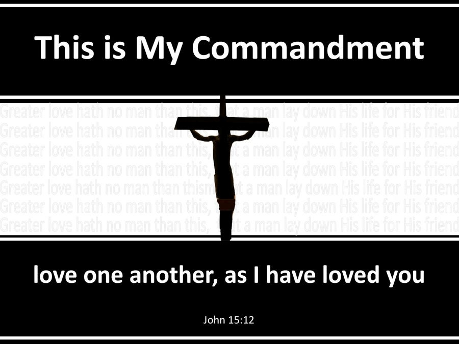 John 15:12 This Is My Commandment That You Love (black)