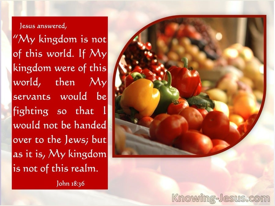 John 18:16 My Kingdom Is Not Of This World (red)