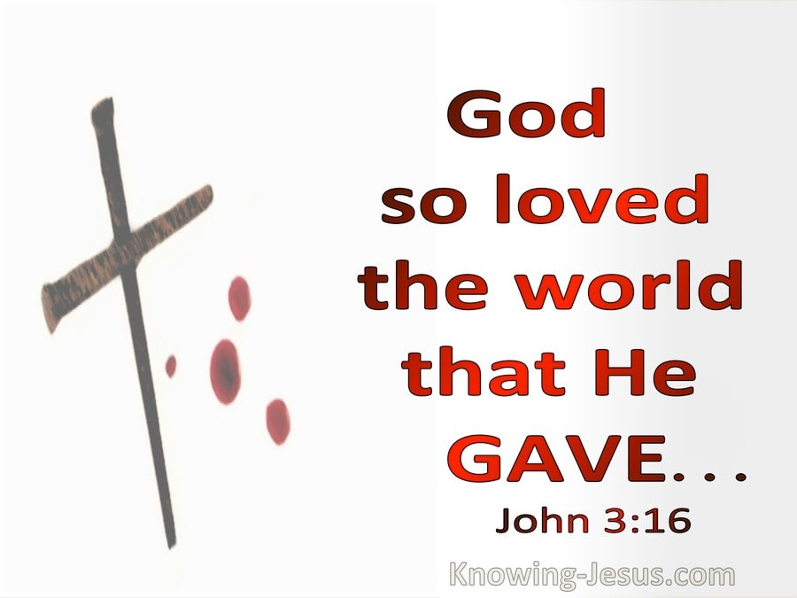 John 3:16 God So Loved The World That He Gave (utmost)03:13