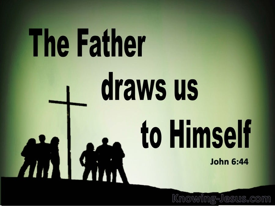 John 6:44 No One Can Come Unless The Father Draws Him (green)