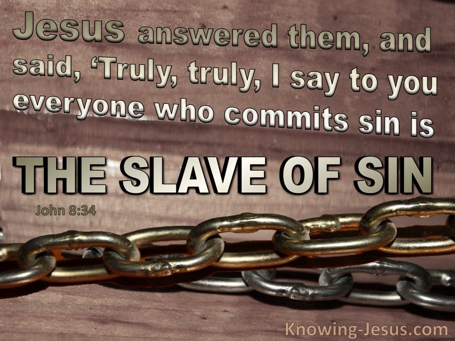 John 8:34 Everyone Who Sins Is A Slave To Sin (brown)