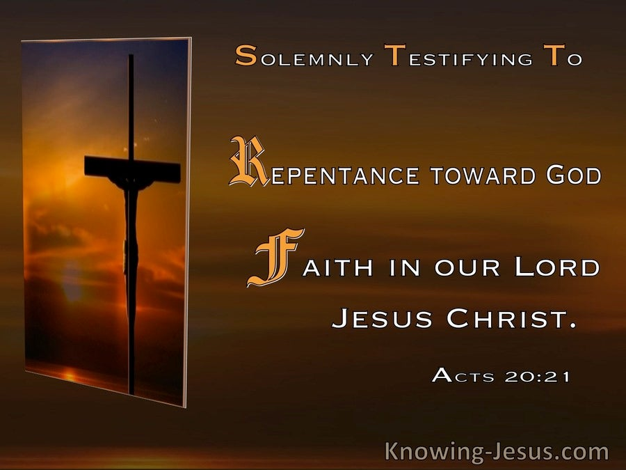 Acts 20:21 Repentance To God And Faith In Jesus (brown)
