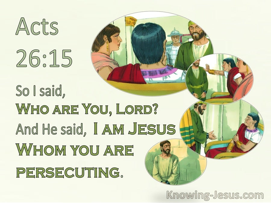 Acts 26:15  Who Are You Lord. I Am Jesus Whom You Are Persecuting (gray)