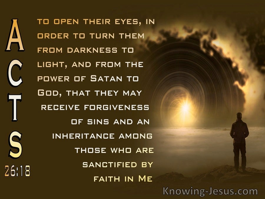 Acts 26:18 To Open Their Eyes And Turn Them From Darkness To Light And From Satan To God (brown)