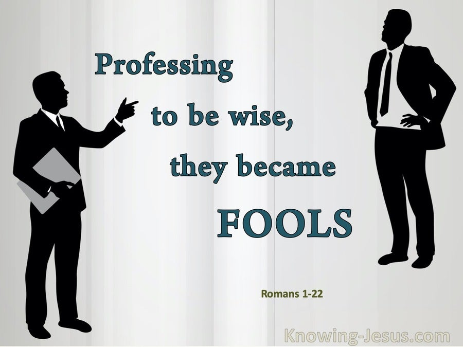 Romans 1:22 Professing To Be Wise They Became Fools (white)