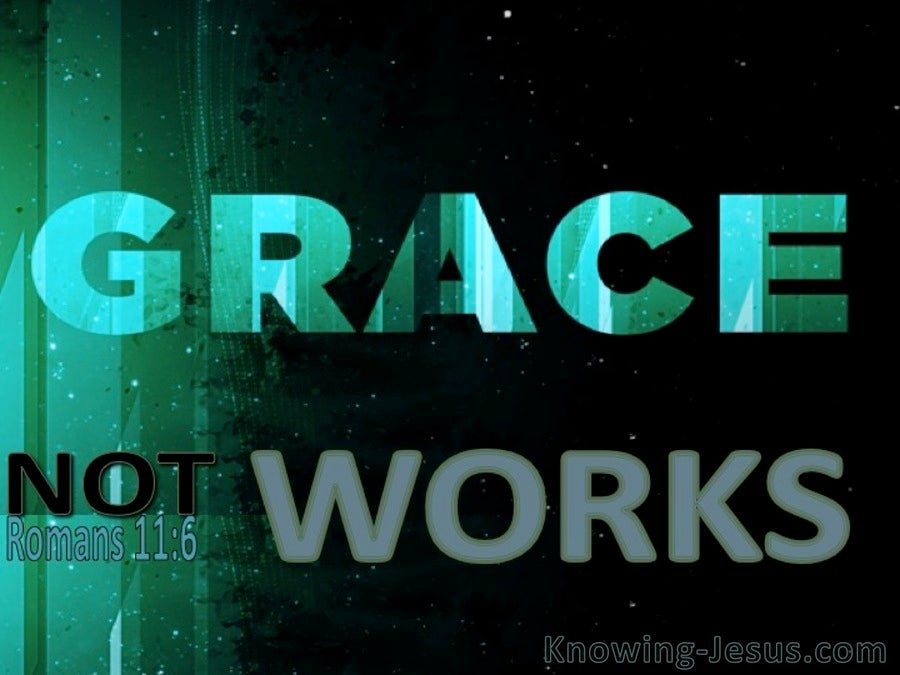 Romans 11:6 By Grace Not Works (green)