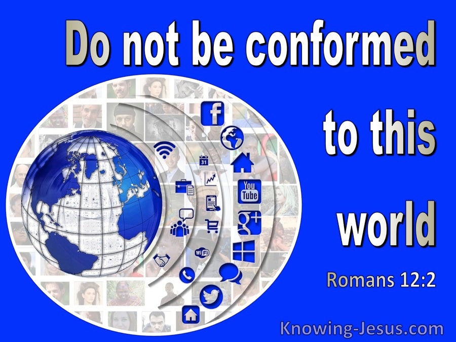Romans 12:2 Do Not Be Conformed To This World (blue)