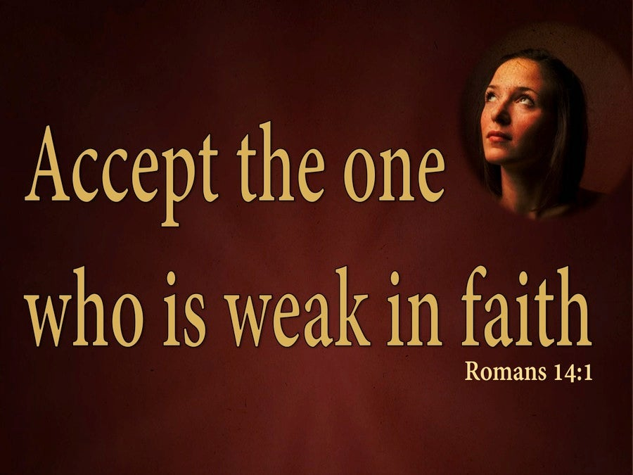 Romans 14:1 Accept The One Who Is Weak In Faith (brown)