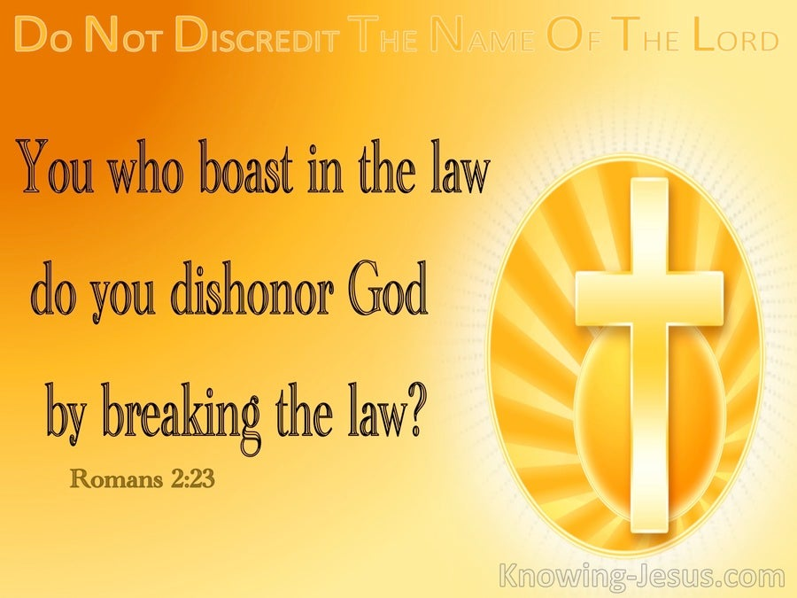 Romans 2:23 You Boast In The Law Yet Dishonour God (yellow)