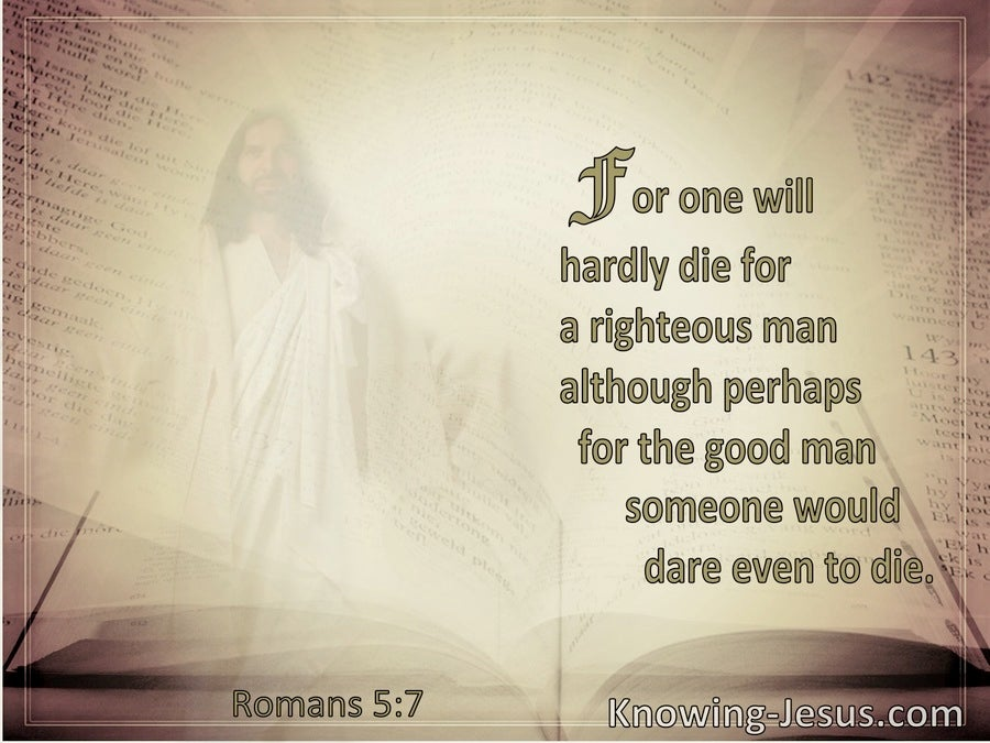 Romans 5:7 Love of Man Who Will Hardly Die For A Righteous Man (brown)