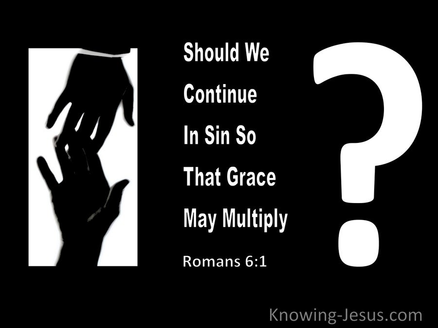 Romans 6:1 Should We Continue In Sin So That Grace May Multiply (black)