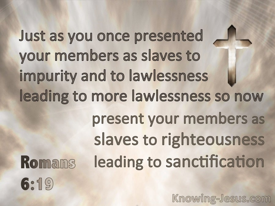 Romans 6:19 Present Your Members As Slaves To Righteousness (brown)