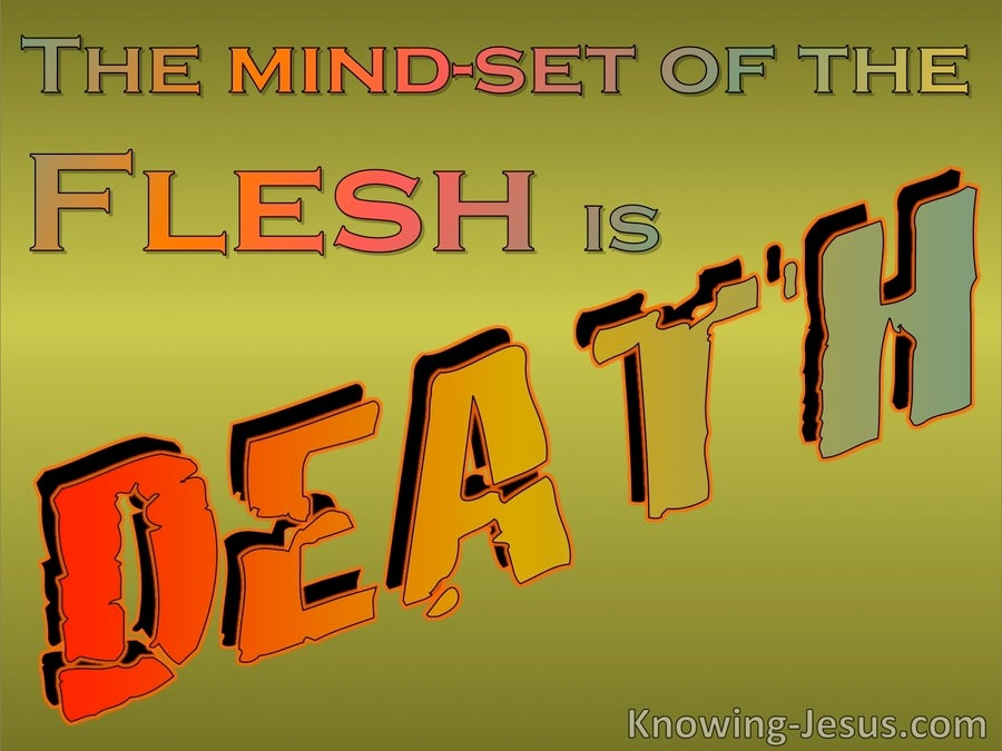 Romans 8:6 The Mindset Of The Flesh Is Death (sage)