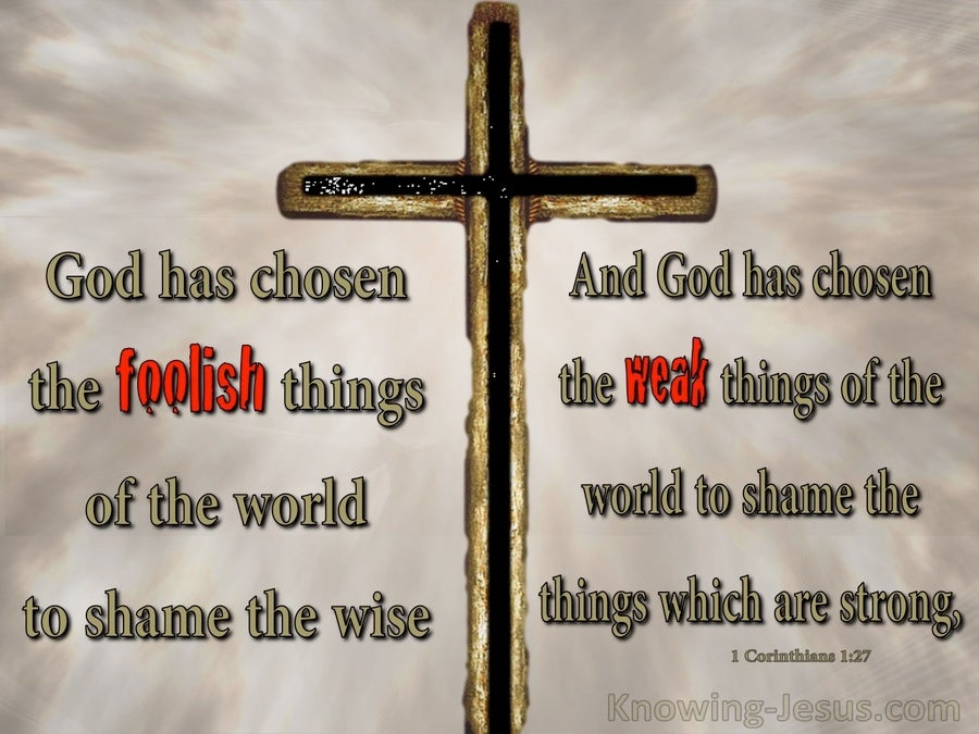 1 Corinthians 1:27 God Chose Foolish and Weak Things (gray)